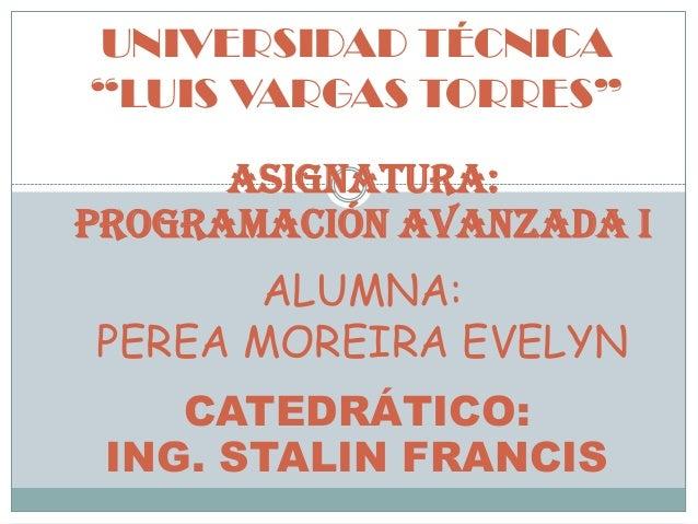 """UNIVERSIDAD TÉCNICA""""LUIS VARGAS TORRES""""ASIGNATURA:PROGRAMACIÓN AVANZADA IALUMNA:PEREA MOREIRA EVELYNCATEDRÁTICO:ING. STALI..."""