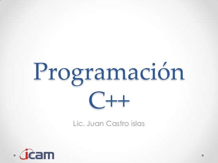 Programación    C++   Lic. Juan Castro islas