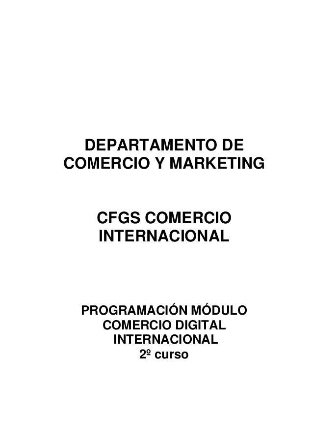 DEPARTAMENTO DE COMERCIO Y MARKETING CFGS COMERCIO INTERNACIONAL PROGRAMACIÓN MÓDULO COMERCIO DIGITAL INTERNACIONAL 2º cur...