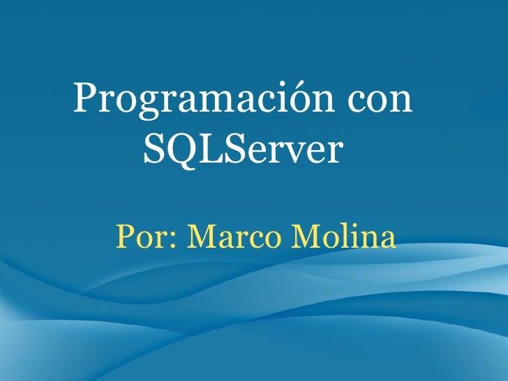 Por: Marco Molina Programación con SQLServer