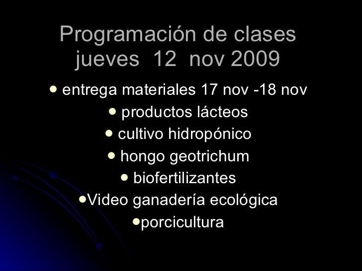 Programación de clases  jueves  12  nov 2009  <ul><li>entrega materiales 17 nov -18 nov </li></ul><ul><li>productos lácteo...