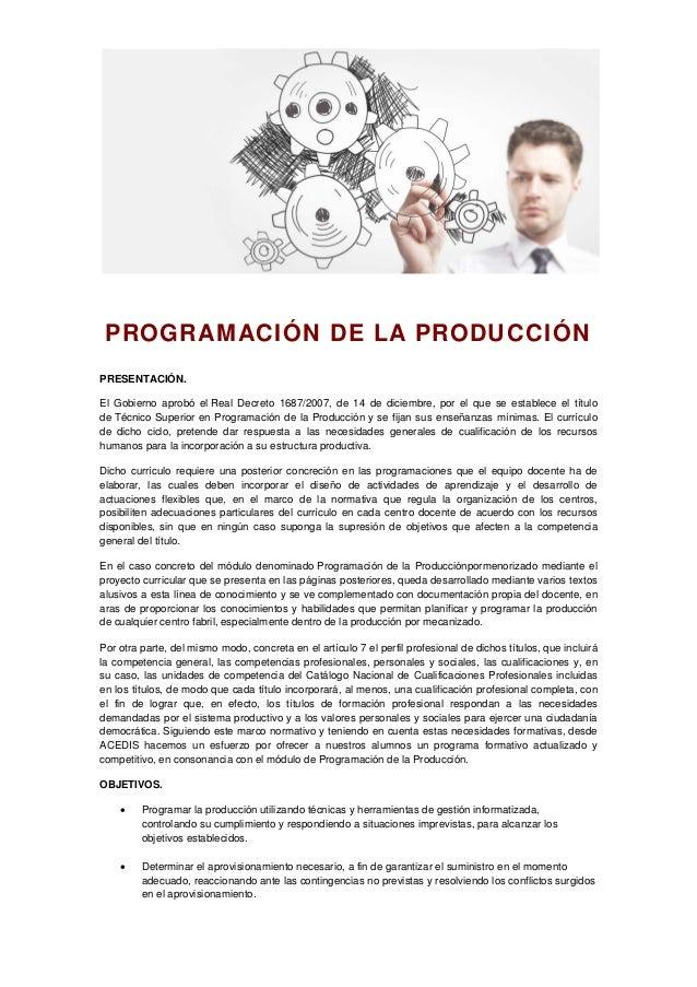 PROGRAMACIÓN DE LA PRODUCCIÓN PRESENTACIÓN. El Gobierno aprobó el Real Decreto 1687/2007, de 14 de diciembre, por el que s...