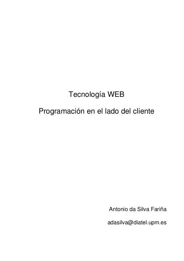 Tecnología WEB Programación en el lado del cliente Antonio da Silva Fariña adasilva@diatel.upm.es