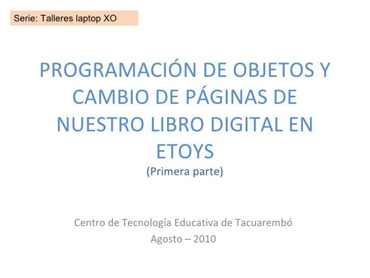 PROGRAMACIÓN DE OBJETOS Y CAMBIO DE PÁGINAS DE NUESTRO LIBRO DIGITAL EN ETOYS (Primera parte) Centro de Tecnología Educati...