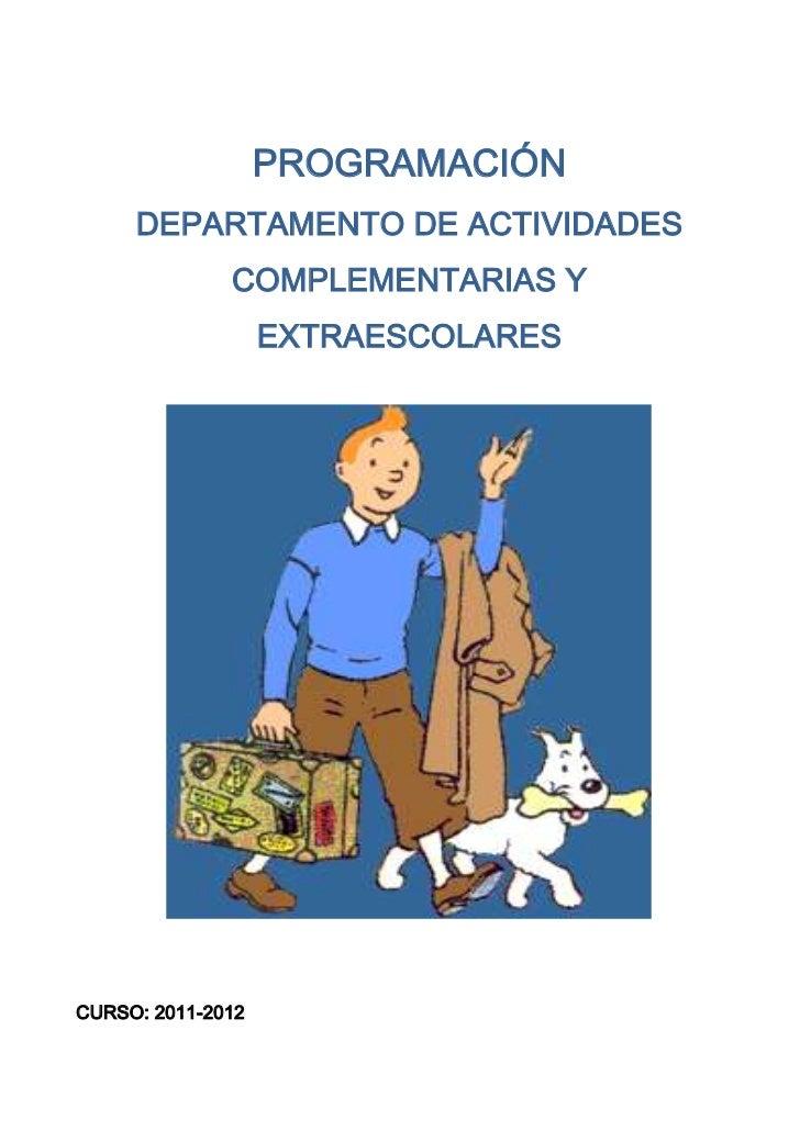 PROGRAMACIÓN     DEPARTAMENTO DE ACTIVIDADES              COMPLEMENTARIAS Y                   EXTRAESCOLARESCURSO: 2011-2012