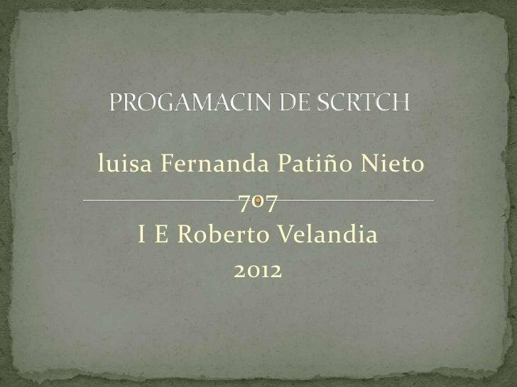 luisa Fernanda Patiño Nieto            707    I E Roberto Velandia            2012