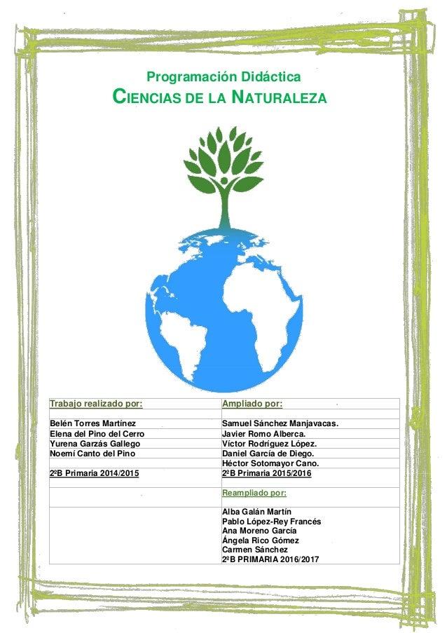 Programación Didáctica CIENCIAS DE LA NATURALEZA Trabajo realizado por: Ampliado por: Belén Torres Martínez Samuel Sánchez...