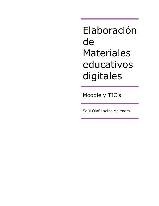 Elaboración de Materiales educativos digitales Moodle y TIC's Saúl Olaf Loaiza Meléndez