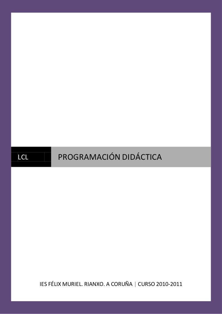 LCL         PROGRAMACIÓN DIDÁCTICA      IES FÉLIX MURIEL. RIANXO. A CORUÑA | CURSO 2010-2011