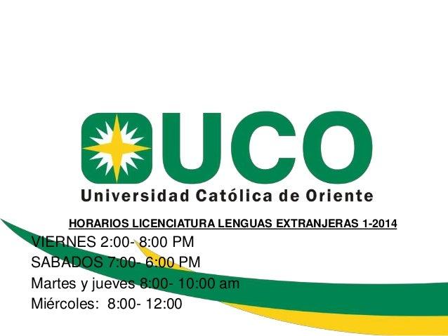 HORARIOS LICENCIATURA LENGUAS EXTRANJERAS 1-2014  VIERNES 2:00- 8:00 PM SABADOS 7:00- 6:00 PM Martes y jueves 8:00- 10:00 ...