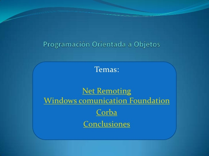 Temas:         Net RemotingWindows comunication Foundation             Corba         Conclusiones