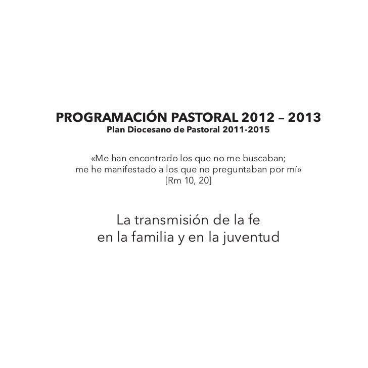 PROGRAMACIÓN PASTORAL 2012 – 2013         Plan Diocesano de Pastoral 2011-2015     «Me han encontrado los que no me buscab...