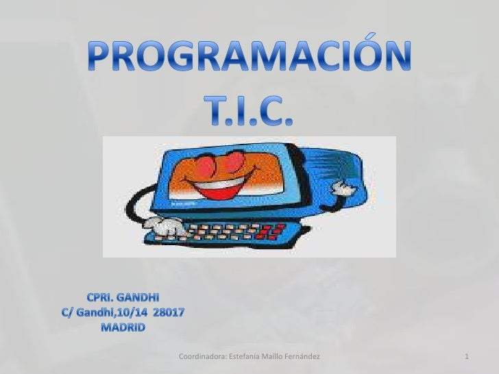 PROGRAMACIÓN<br />T.I.C.<br />CPRI. GANDHI<br />C/ Gandhi,10/14  28017<br />MADRID<br />1<br />Coordinadora: Estefanía Maí...