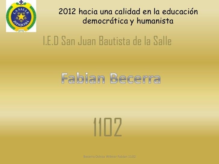 2012 hacia una calidad en la educación          democrática y humanistaI.E.D San Juan Bautista de la Salle                ...