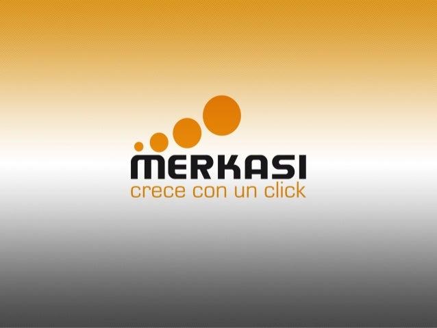MERKASI SOLUCIONES MULTIMEDIA Comienza en el año 2000 con la instalación de los primeros sitios web en Internet para empre...