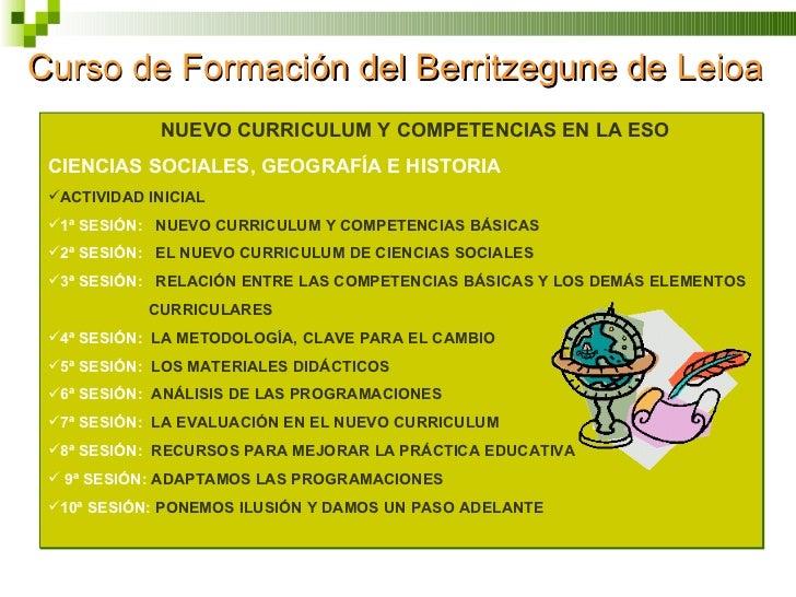Curso de Formación del Berritzegune de Leioa <ul><li>NUEVO CURRICULUM Y COMPETENCIAS EN LA ESO </li></ul><ul><li>CIENCIAS ...