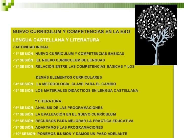 <ul><li>NUEVO CURRICULUM Y COMPETENCIAS EN LA ESO </li></ul><ul><li>LENGUA CASTELLANA Y LITERATURA </li></ul><ul><li>ACTIV...