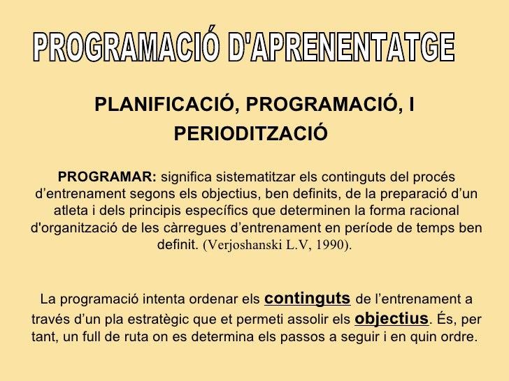 PROGRAMACIÓ D'APRENENTATGE PLANIFICACIÓ, PROGRAMACIÓ, I PERIODITZACIÓ   PROGRAMAR:  significa sistematitzar els continguts...