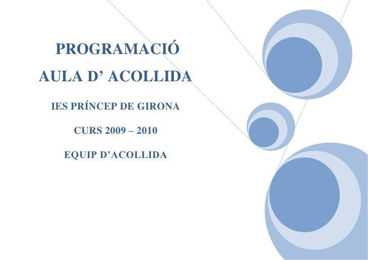 """PROGRAMACIÓ          AULA D' ACOLLIDAIES PRÍNCEP DE GIRONACURS 2009 – 2010 EQUIP D'ACOLLIDA<br />ÍNDEX<br /> TOC o """" 1-3""""..."""