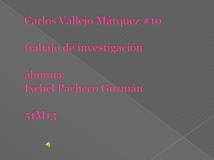 Carlos Vallejo Márquez #10trabajo de investigaciónalumna:IxchelPacheco Guzmán51M13<br />