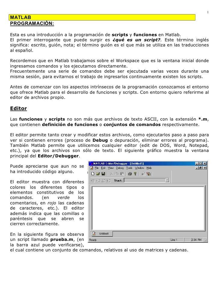 1 MATLAB PROGRAMACIÓN:  Esta es una introducción a la programación de scripts y funciones en Matlab. El primer interrogant...
