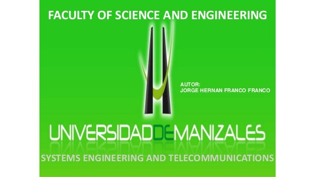 FACULTY OF SCIENCE AND ENGINEERING  AUTOR:  JORGE HERNAN FRANCO FRANCO  SYSTEMS ENGINEERING AND TELECOMMUNICATIONS