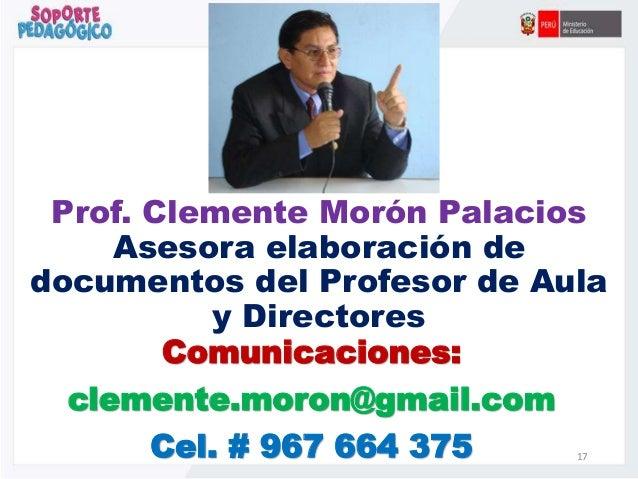 Prof. Clemente Morón Palacios Asesora elaboración de documentos del Profesor de Aula y Directores Comunicaciones: clemente...