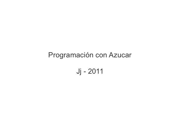 Programación con Azucar       Jj - 2011