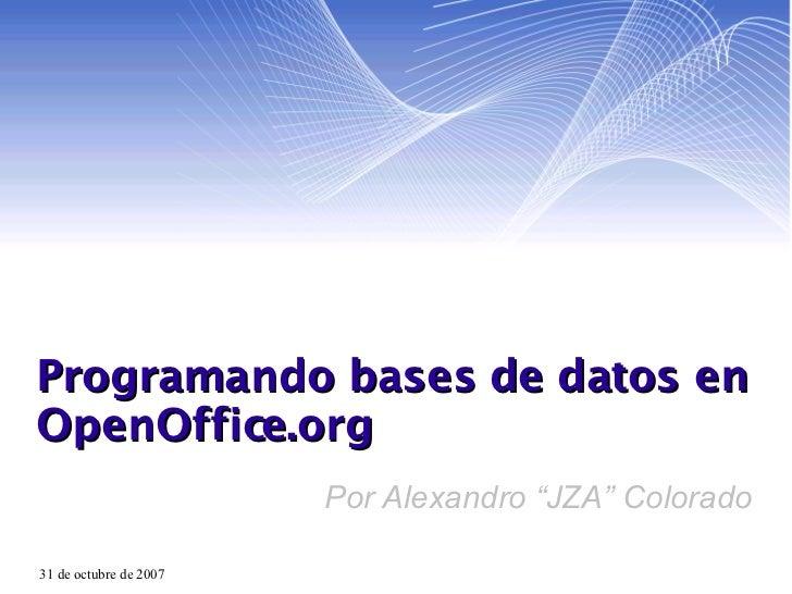"""Programando bases de datos en OpenOffice.org Por Alexandro """"JZA"""" Colorado"""