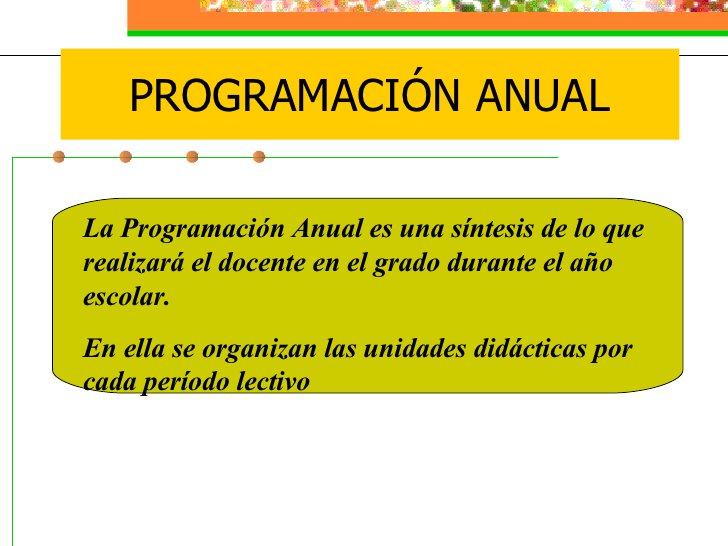 La Programación Anual  es una síntesis de lo que realizará el docente en el grado durante el año escolar. En ella se organ...