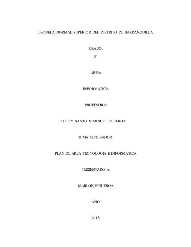 ESCUELA NORMAL SUPERIOR DEL DISTRITO DE BARRANQUILLA GRADO: 5° AREA: INFORMATICA PROFESORA: GLEISY SANTODOMINGO FIGUEROA T...
