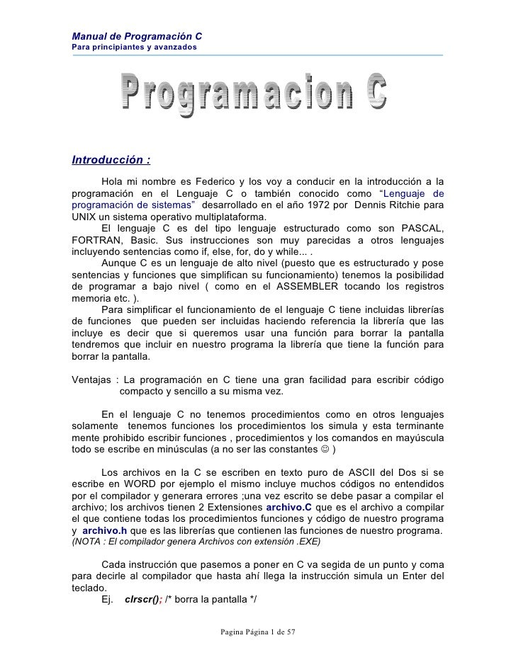 Manual de Programación C Para principiantes y avanzados     Introducción :        Hola mi nombre es Federico y los voy a c...