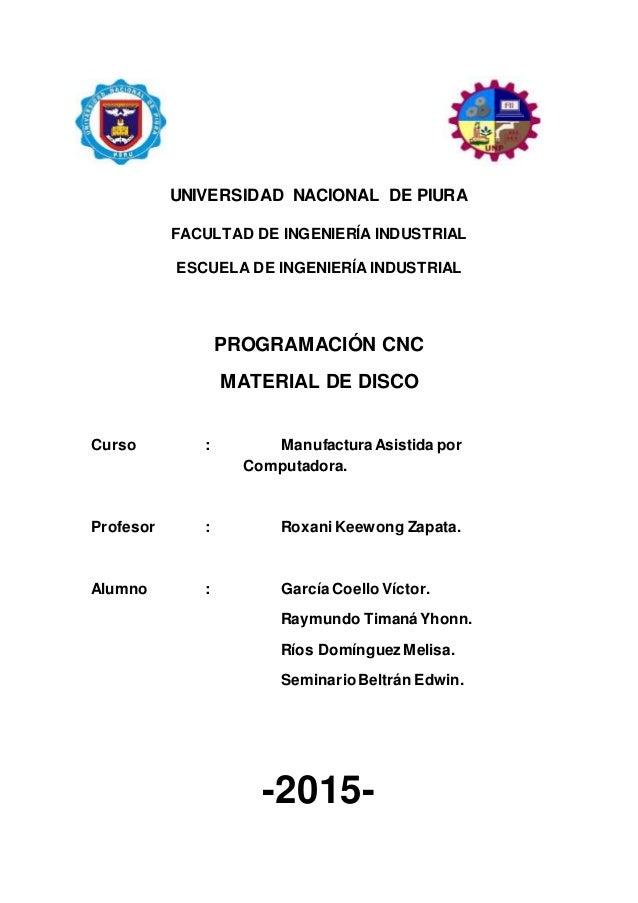 UNIVERSIDAD NACIONAL DE PIURA FACULTAD DE INGENIERÍA INDUSTRIAL ESCUELA DE INGENIERÍA INDUSTRIAL PROGRAMACIÓN CNC MATERIAL...