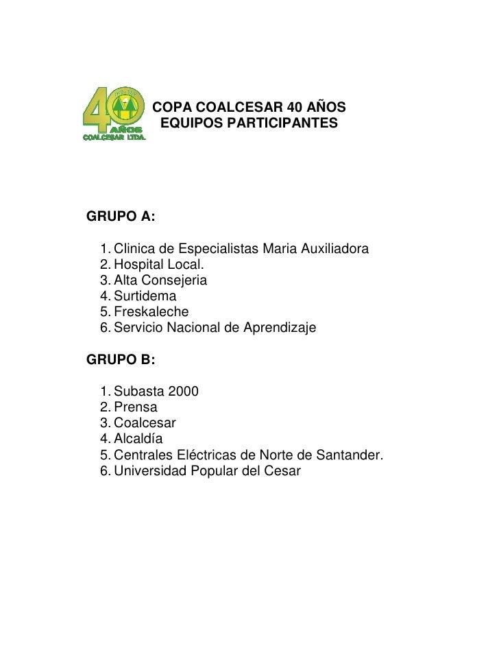 COPA COALCESAR 40 AÑOS           EQUIPOS PARTICIPANTES     GRUPO A:   1. Clinica de Especialistas Maria Auxiliadora  2. Ho...