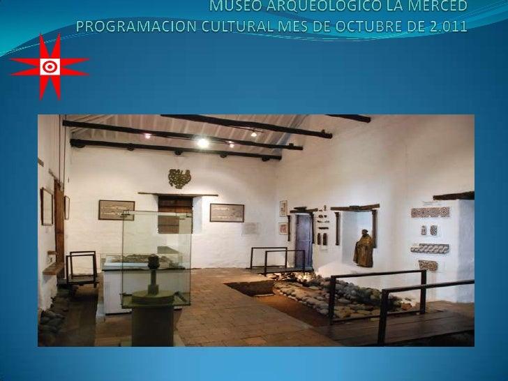 MUSEO ARQUEOLOGICO LA MERCEDPROGRAMACION CULTURAL MES DE OCTUBRE DE 2.011<br />
