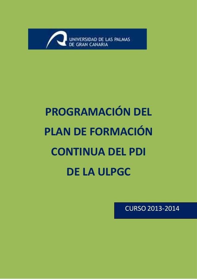 1  PROGRAMACIÓN DEL PLAN DE FORMACIÓN CONTINUA DEL PDI DE LA ULPGC CURSO 2013-2014