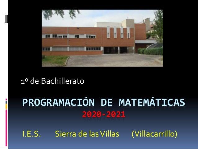 PROGRAMACIÓN DE MATEMÁTICAS 2020-2021 1º de Bachillerato I.E.S. Sierra de lasVillas (Villacarrillo)