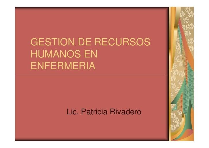 GESTION DE RECURSOSHUMANOS ENENFERMERIA     Lic. Patricia Rivadero