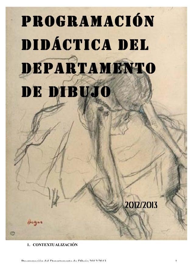 Programación del Departamento de Dibujo 2012/2013 1PROGRAMACIÓNDIDÁCTICA DELDEPARTAMENTODE DIBUJO2012/20131. CONTEXTUALIZA...