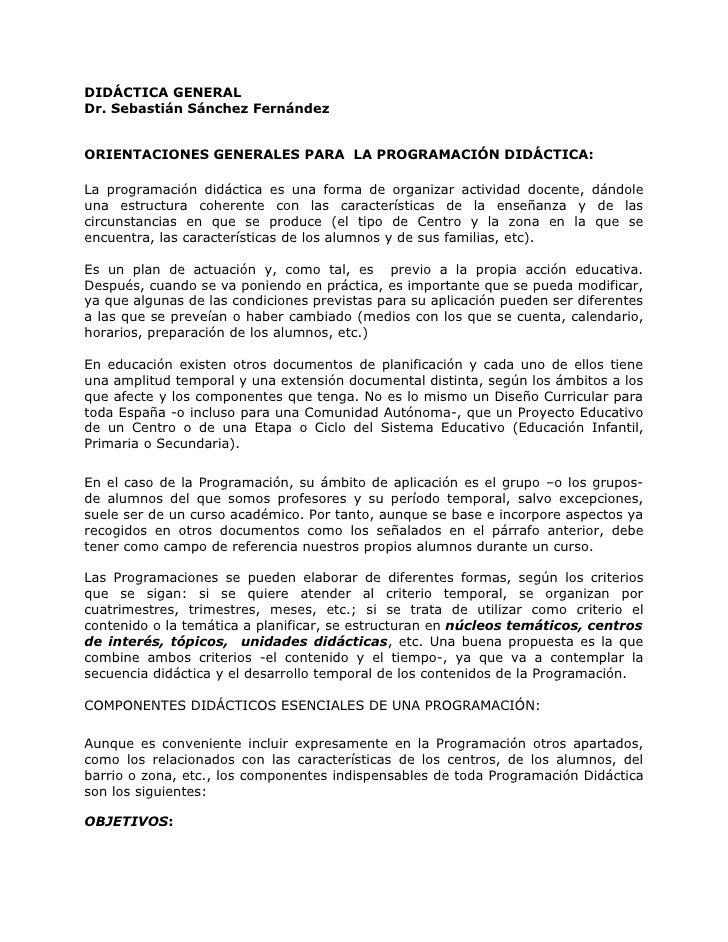 DIDÁCTICA GENERAL Dr. Sebastián Sánchez Fernández   ORIENTACIONES GENERALES PARA LA PROGRAMACIÓN DIDÁCTICA:  La programaci...