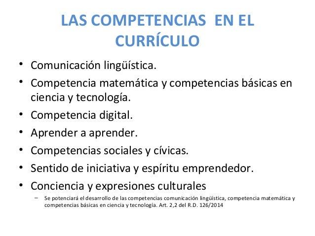 LAS COMPETENCIAS EN EL CURRÍCULO • Comunicación lingüística. • Competencia matemática y competencias básicas en ciencia y ...