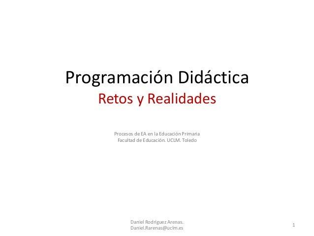 Programación Didáctica   Retos y Realidades     Procesos de EA en la Educación Primaria      Facultad de Educación. UCLM. ...
