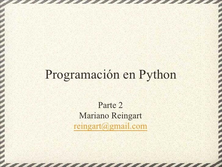 Programación en Python             Parte 2       Mariano Reingart     reingart@gmail.com