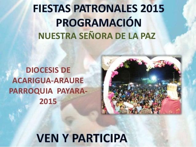 NUESTRA SEÑORA DE LA PAZ DIOCESIS DE ACARIGUA-ARAURE PARROQUIA PAYARA- 2015