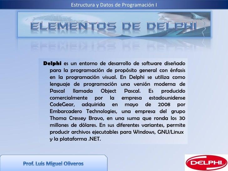 Estructura y Datos de Programación I Delphi  es un entorno de desarrollo de software diseñado para la programación de prop...