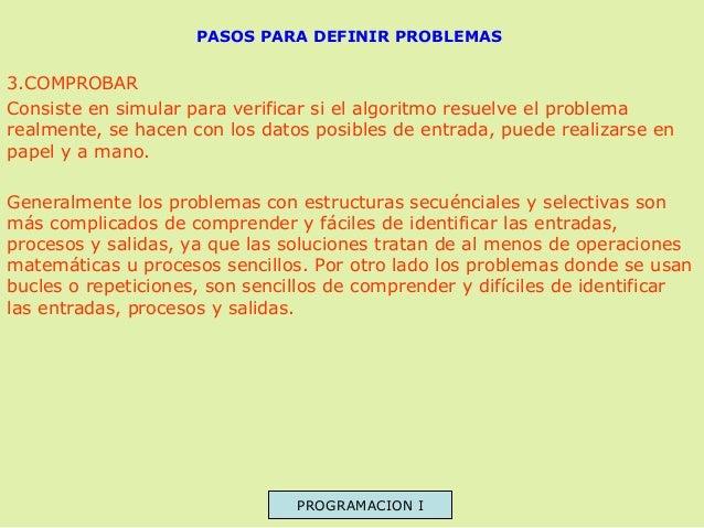 PASOS PARA DEFINIR PROBLEMAS  3.COMPROBAR Consiste en simular para verificar si el algoritmo resuelve el problema realment...