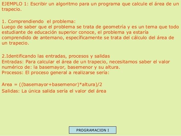 EJEMPLO 1: Escribir un algoritmo para un programa que calcule el área de un trapecio. 1. Comprendiendo el problema: Luego ...