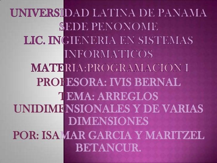 UNIVERSIDAD LATINA DE PANAMA SEDE PENONOMELIC. INGIENERIA EN SISTEMAS INFORMATICOSMATERIA:PROGRAMACION I<br />PROFESORA: I...