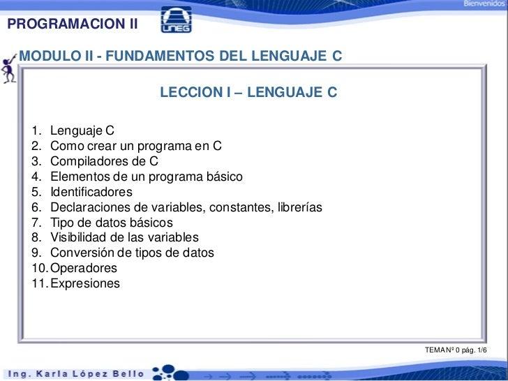 PROGRAMACION II MODULO II - FUNDAMENTOS DEL LENGUAJE C                        LECCION I – LENGUAJE C  1. Lenguaje C  2. Co...
