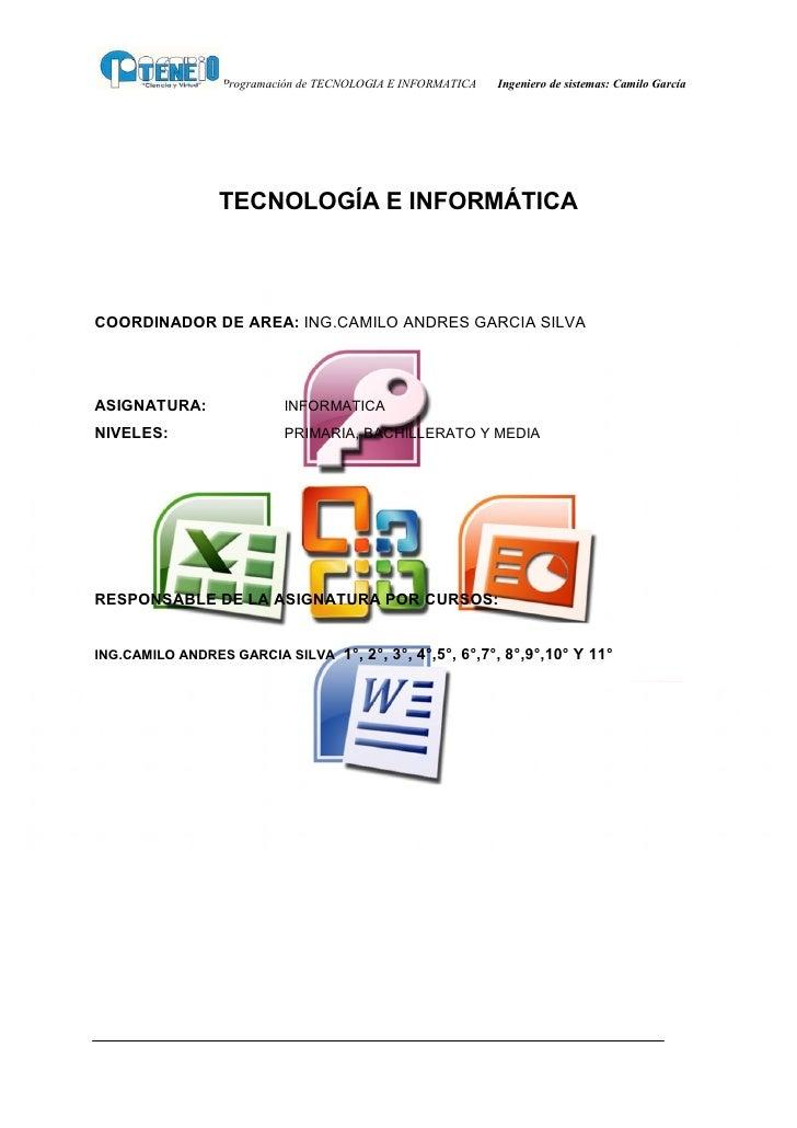 Programación de TECNOLOGIA E INFORMATICA   Ingeniero de sistemas: Camilo García                 TECNOLOGÍA E INFORMÁTICACO...